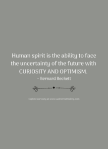 Human spirit is the ability to face the uncertainty of the future with curiosity and optimism. ~ Bernard Beckett