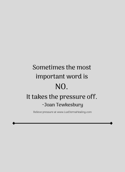 Sometimes the most important word is no. It takes the pressure off. ~ Joan Tewkesbury