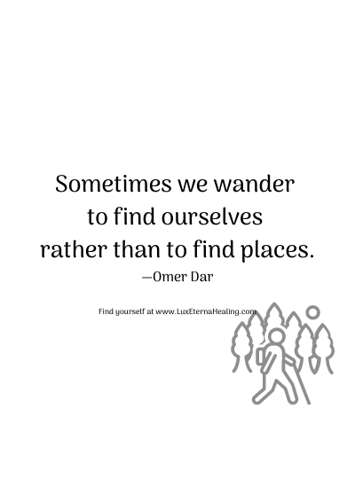 Sometimes we wander to find ourselves rather than to find places. —Omer Dar