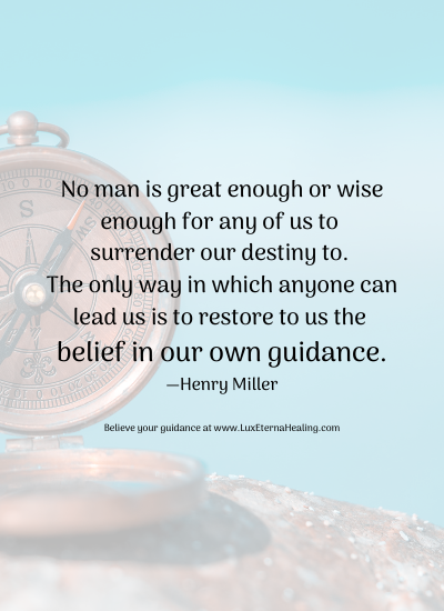 No man is great enough or wise enough for any of us to surrender our destiny to. The only way in which anyone can lead us is to restore to us the belief in our own guidance. —Henry Miller