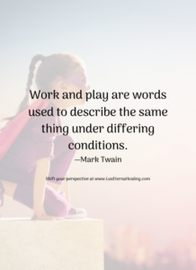 Work and play are words used to describe the same thing under differing conditions. —Mark Twain