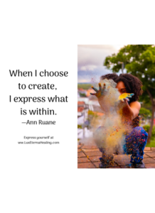 When I choose to create, I express what is within. —Ann Ruane