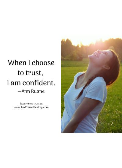 When I choose to trust, I am confident. —Ann Ruane