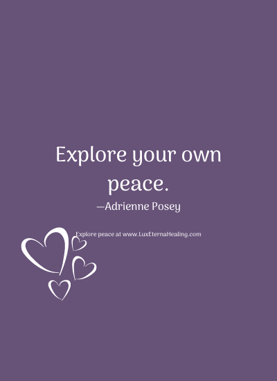 Explore your own peace. —Adrienne Posey