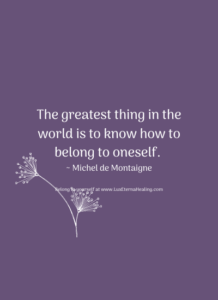 The greatest thing in the world is to know how to belong to oneself. ~ Michel de Montaigne