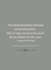 The mind should be allowed some relaxation, that it may return to its work all the better for the rest. —Seneca the Younger