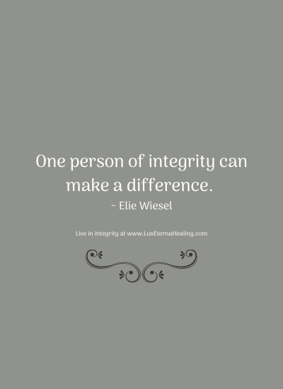 One person of integrity can make a difference. ~ Elie Wiesel