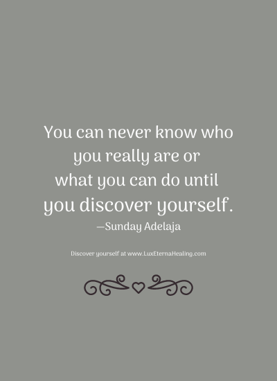 You can never know who you really are or what you can do until you discover yourself. —Sunday Adelaja