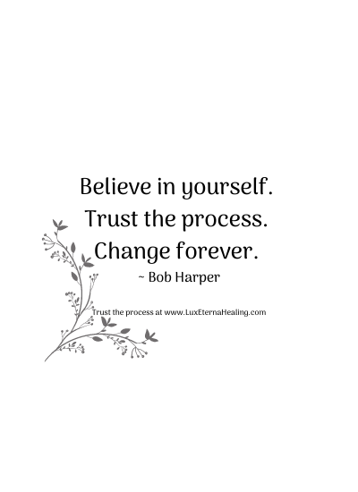 Believe in yourself. Trust the process. Change forever. ~ Bob Harper