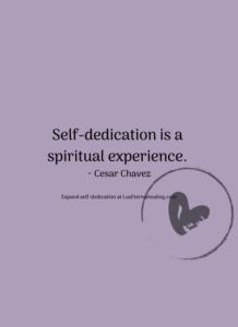 Self-dedication is a spiritual experience. ~ Cesar Chavez