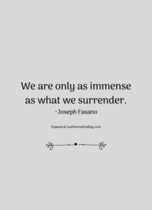 We are only as immense as what we surrender. ~Joseph Fasano